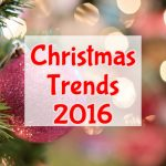 christmas trends 2016, Trending Christmas Gifts 2016, Christmas Trends 2016, 2016 Christmas Color Trends, Christmas Trends for 2016 2017 Season, What's Hot for Christmas 2016, Christmas Tree Decorating Trends