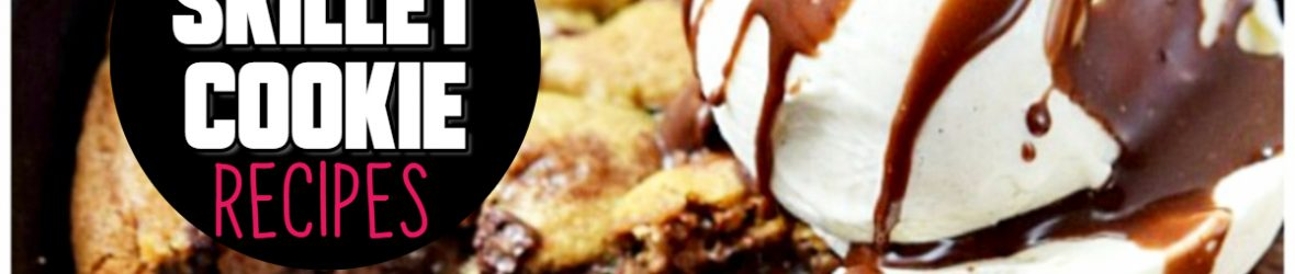 Skillet Cookie Recipes – Deep Dish Cookies Made In a Cast Iron Skillet