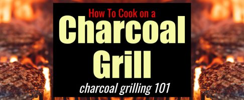 How To Cook on a Charcoal Grill – Charcoal Grilling 101 –  How To Grill with Charcoal For The First Time