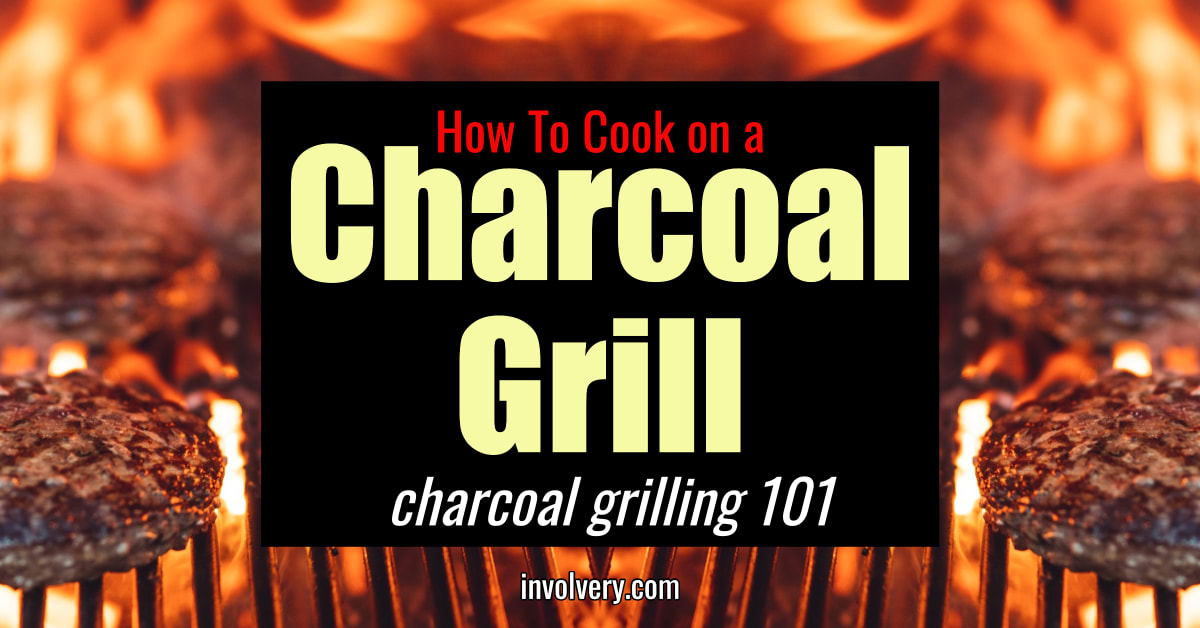 how to cook on a charcoal grill - Grilling 101 charcial grilling for beginners
