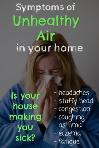 Symptoms of unhealthy air in your house. Is your home making you SICK? It could be the air in your house. Here's what to DO about it.