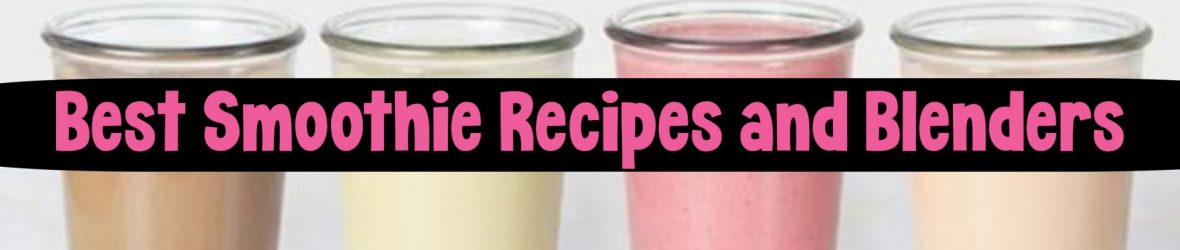 Best easy smoothies recipes and blenders