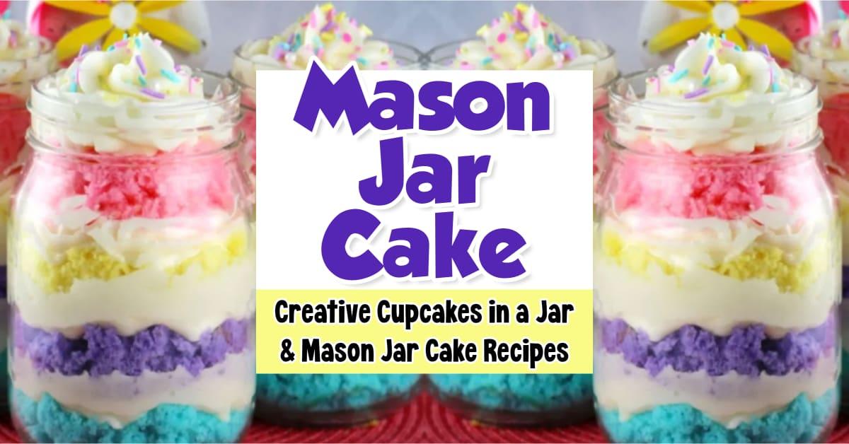 Mason Jar Cake - creative cake in a jar recipes - how to make cupcakes in a jar