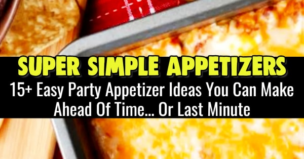 Simple Party Appetizers - Try these easy appetizers for a party. These simple appetizers are for a crowd or dinner party - super easy party appetizers and finger foods you can make ahead or last minute