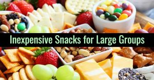 Large Batch Party Food - Inexpensive Snacks For Large Groups