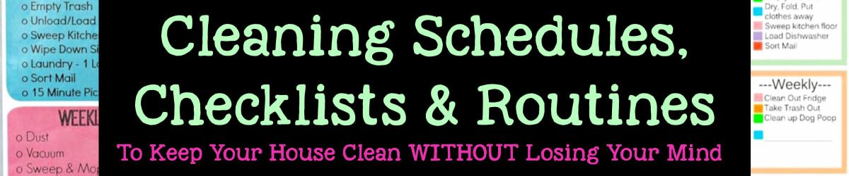 13 Cleaning Checklists To Schedule Your Daily Weekly and Monthly Chores and Cross Them Off Your List