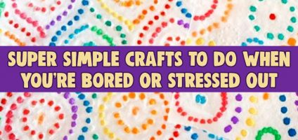 Clever Crafts To Do When You're Bored – Or STRESSED
